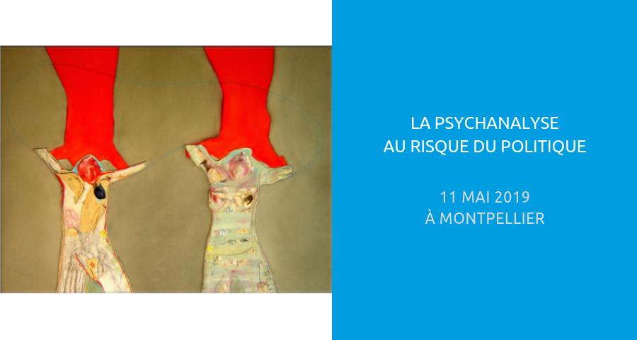 image de couverture de l'article : la psychanalyse au risque du politique, journée de rencontre organisé à Montpellier le 11 mai 2019