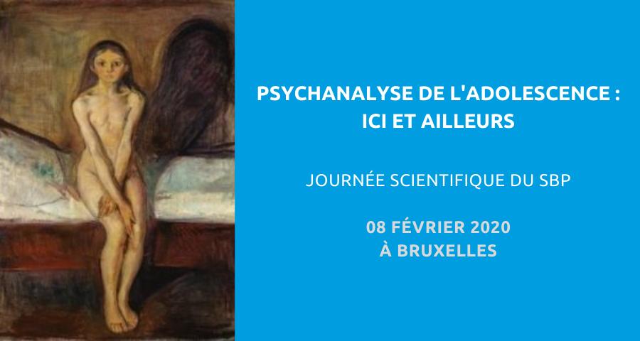 Journée scientifique organisée par la Société belge de psychanalyse (SBP) : psychanalyse de l'adolescent, ici et ailleurs. Le 08 février 2020 à Bruxelles.