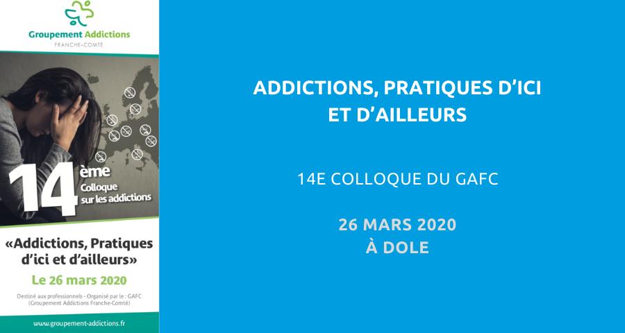 image de couverture de l'article concernant le 14ème colloque organisé par le Groupement Addictions Franche-Comté (GAFC) : «addictions, pratiques d'ici et d'ailleurs». Ce colloque destiné aux professionnels aura lieu à Dole, près de Dijon, le 26 mars 2020.