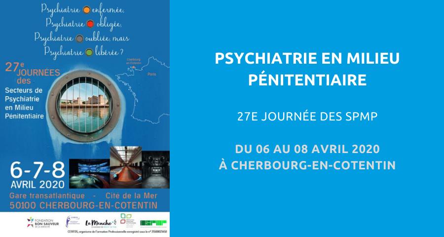 27eJournée des Secteurs de psychiatrie en milieu pénitentiaire : «psychiatrie enfermée, psychiatrie obligée, psychiatrie oubliée, mais psychiatrie libérée ?». Du 06 au 08 Avril 2020 à Cherbourg-en-Cotentin.