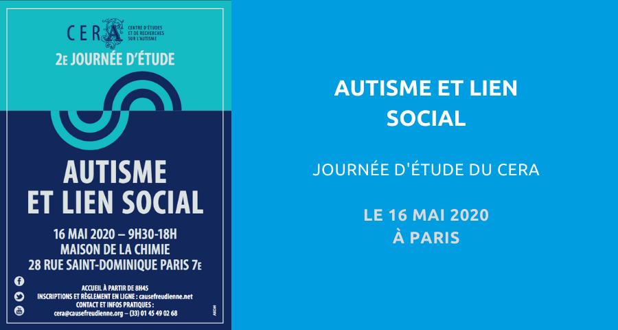 Journée d'étude du Centre d'études et de recherches sur l'autisme (CERA) : «Autisme et lien social». Le 16 Mai 2020 à Paris.