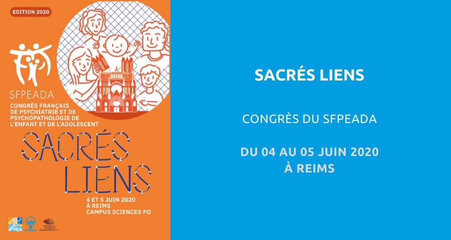 Congrès français de psychiatrie et de psychopathologie de l'enfant et de l'adolescent organisé par la SFPEADA : «sacrés lien». Du 04 au 05 Juin 2020 à Reims.