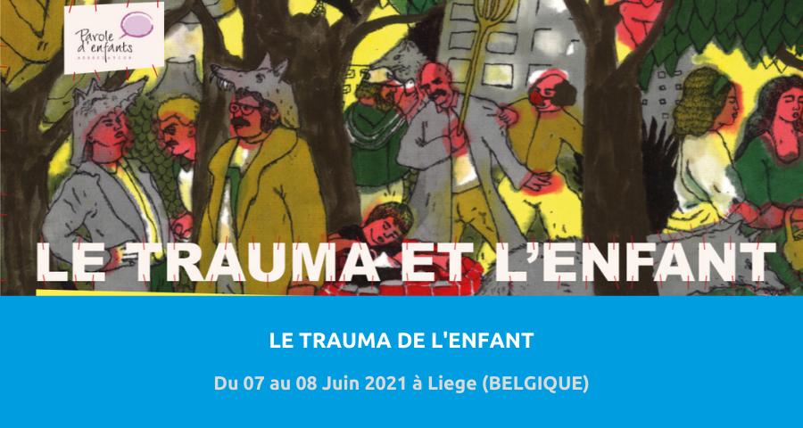 image de couverture de l'article concernant le Colloque organisé par l'Association Parole d'enfant : « le trauma de l'enfant ». Du 07 au 08 Juin 2021 à Liege (Belgique).