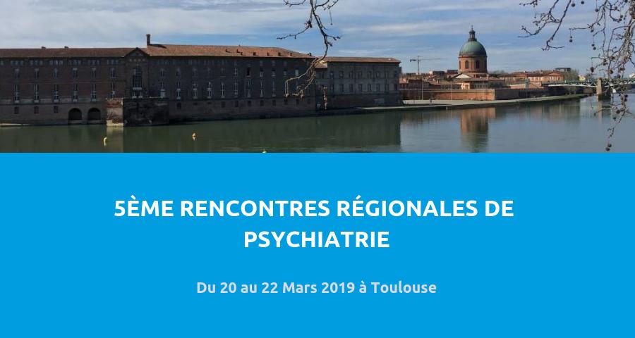image de couverture de l'article : 5èmeRencontres Régionales de Psychiatrie, organisé par le Ferrepsy à Toulouse du 20 au 22 mars 2019.