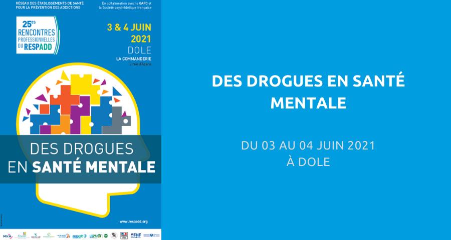 25es Rencontres professionnelles du Réseau de prévention des addictions (RESPADD) : « des drogues en santé mentale ». Du 03 au 04 Juin 2021 à Dole.